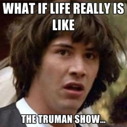 what-if-life-really-is-like-the-truman-show
